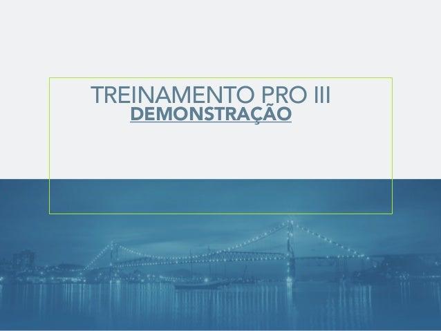 TREINAMENTO PRO III DEMONSTRAÇÃO