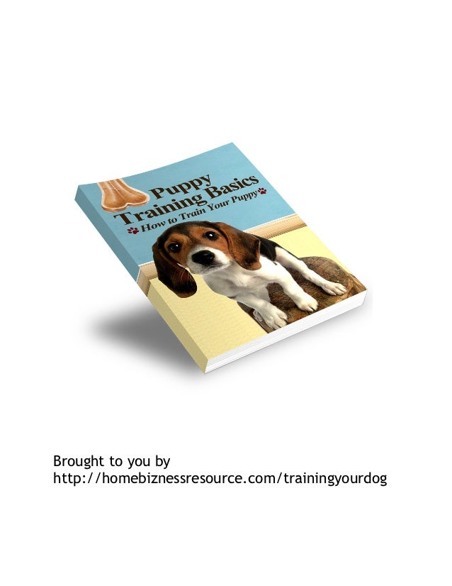Brought to you byhttp://homebiznessresource.com/trainingyourdog