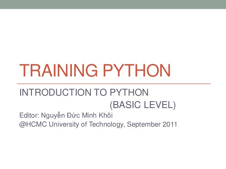 TRAINING PYTHONINTRODUCTION TO PYTHON                (BASIC LEVEL)Editor: Nguyễn Đức Minh Khôi@HCMC University of Technolo...
