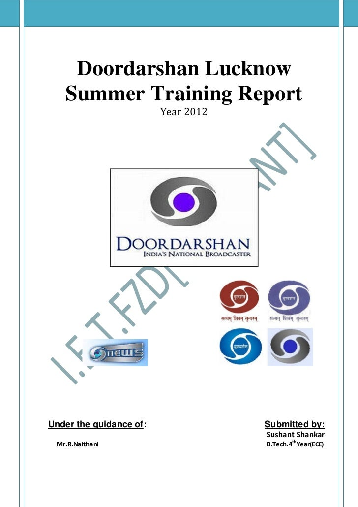 Doordarshan Lucknow   Summer Training Report                         Year 2012Under the guidance of:               Submitt...