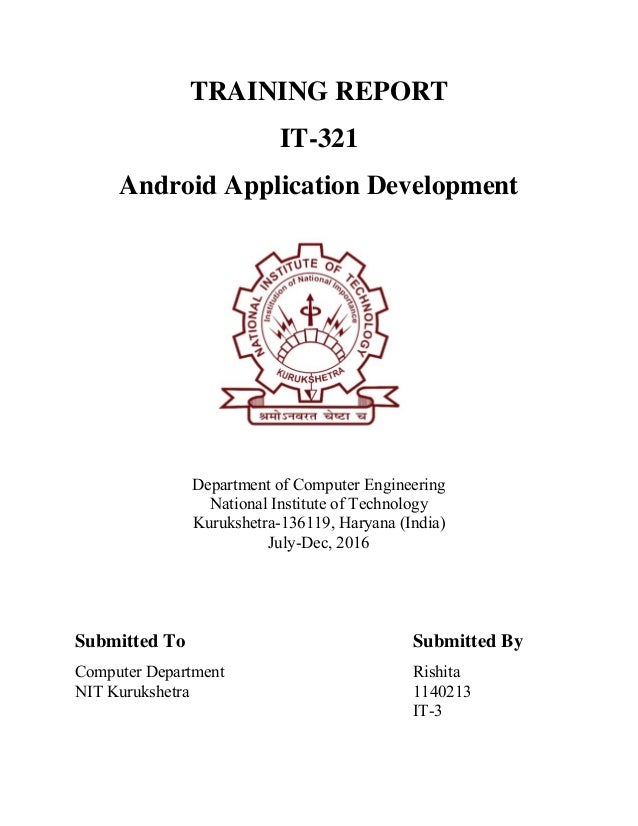TRAINING REPORT IT-321 Android Application Development Department of Computer Engineering National Institute of Technology...