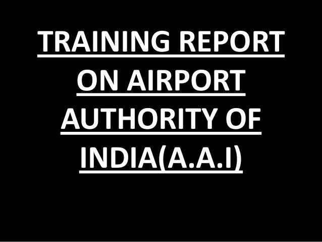 TRAINING REPORT ON AIRPORT AUTHORITY OF INDIA(A.A.I)