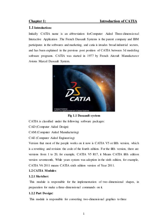 1 Chapter 1: Introduction of CATIA 1.1 Introduction: Initially CATIA name is an abbreviation forComputer Aided Three-dimen...