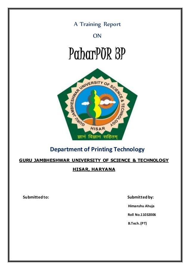 A Training Report ON PaharPUR 3P Department of Printing Technology GURU JAMBHESHWAR UNIVERSITY OF SCIENCE & TECHNOLOGY HIS...