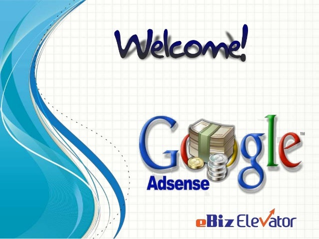 Today's Our Event Topic  • What is Google Adsense?  • Where to use Google Adsense?  • What are the basic requirements to g...