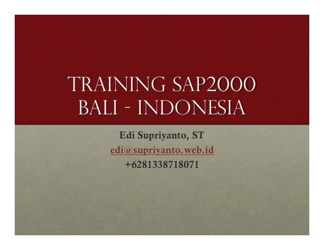! ! ! SHORT&COURSE&SAP&2000& Email!:!edi@supriyanto.web.id! Mobile!:!+6281338718071! ! SESSION&#1& & • Sejarah Analisis St...