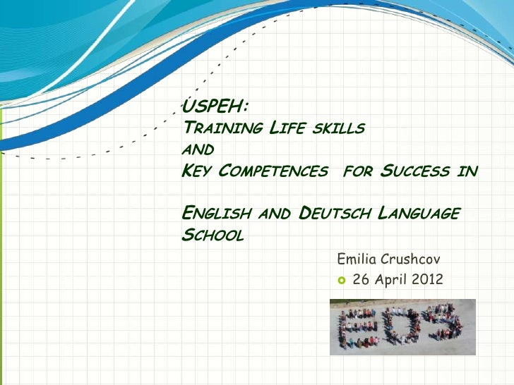 USPEH:TRAINING LIFE SKILLSANDKEY COMPETENCES   FOR   SUCCESS INENGLISH AND DEUTSCH LANGUAGESCHOOL                  Emilia ...