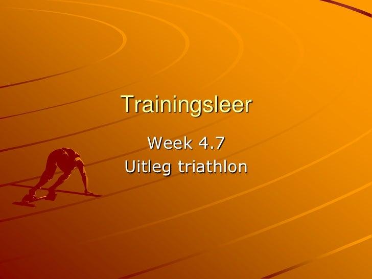 Trainingsleer<br />Week 4.7<br />Uitleg triathlon<br />