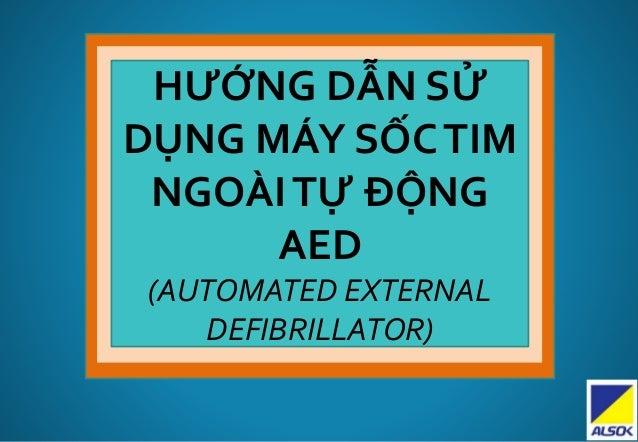 HƯỚNG DẪN SỬ DỤNG MÁY SỐCTIM NGOÀITỰ ĐỘNG AED (AUTOMATED EXTERNAL DEFIBRILLATOR)