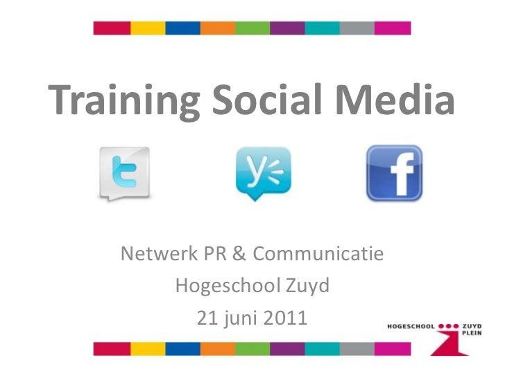 Training Social Media<br />Netwerk PR & Communicatie<br />Hogeschool Zuyd<br />21 juni 2011<br />