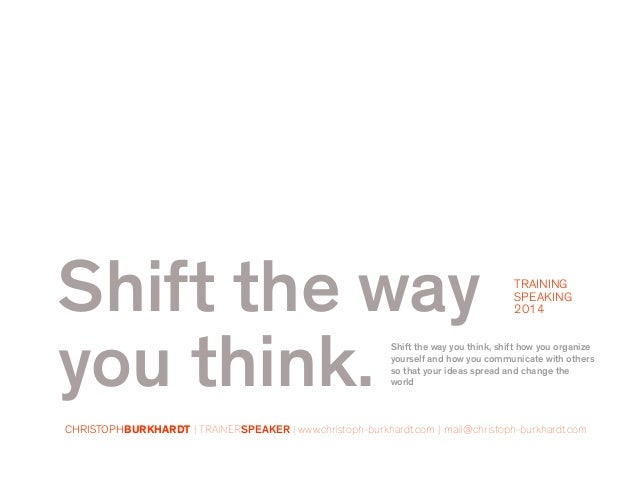 Shift the way you think. Shift the way you think, shift how you organize yourself and how you communicate with others so t...