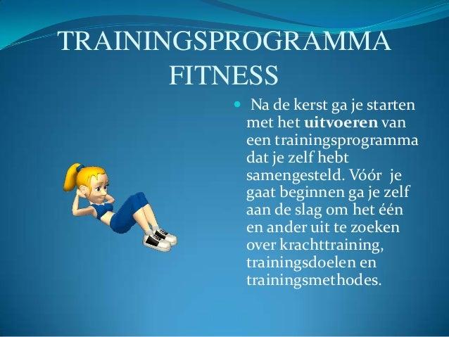 TRAININGSPROGRAMMA FITNESS  Na de kerst ga je starten  met het uitvoeren van een trainingsprogramma dat je zelf hebt same...