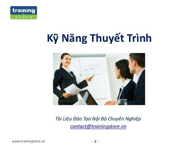 - 1 -www.trainingstore.vn Kỹ Năng Thuyết Trình Tài Liệu Đào Tạo Nội Bộ Chuyên Nghiệp contact@trainingstore.vn