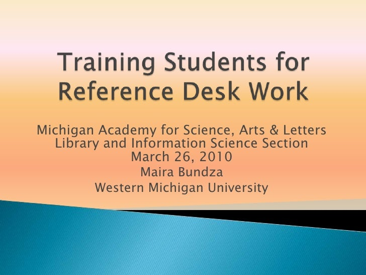 Training Students for Reference Desk Work<br />Michigan Academy for Science, Arts & Letters<br />Library and Information S...