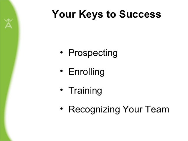 Your Keys to Success • Prospecting • Enrolling • Training • Recognizing Your Team
