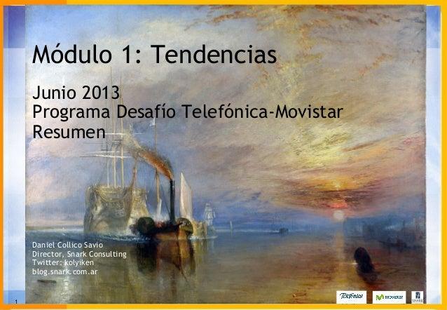 1 Copyright Snark Consulting Módulo 1: Tendencias Junio 2013 Programa Desafío Telefónica-Movistar Resumen Daniel Collico S...