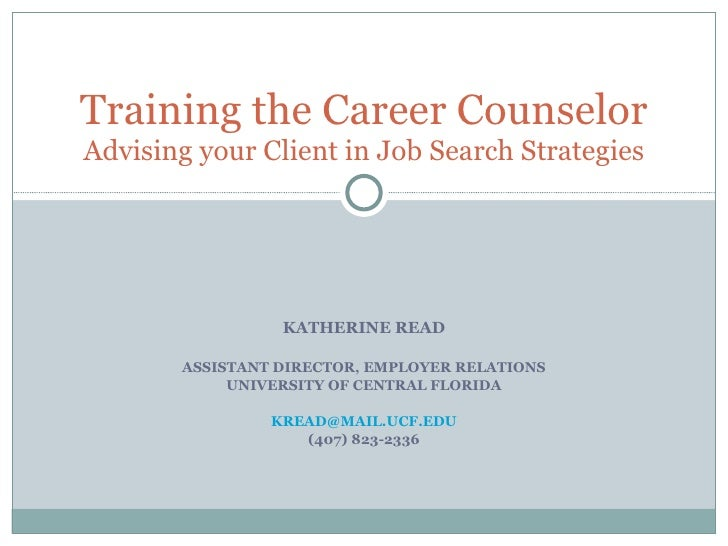 KATHERINE READ ASSISTANT DIRECTOR, EMPLOYER RELATIONS UNIVERSITY OF CENTRAL FLORIDA [email_address] (407) 823-2336 Trainin...