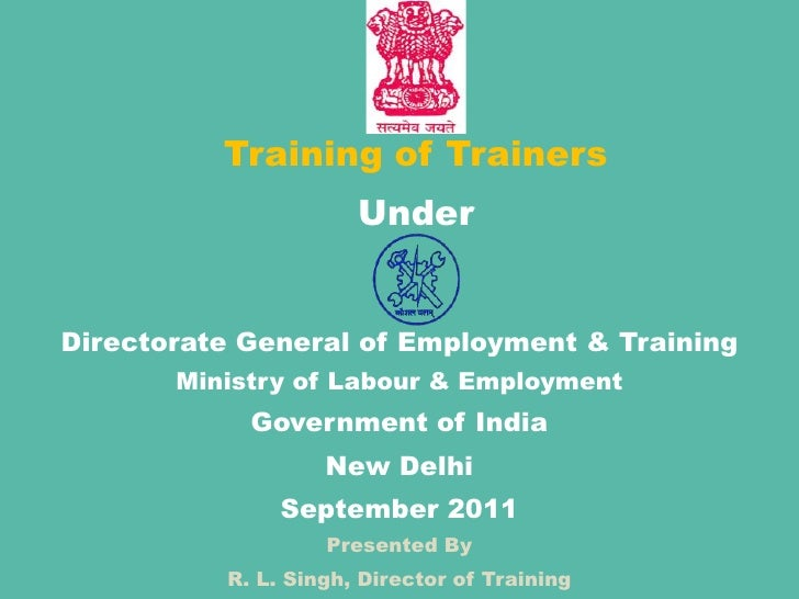 Training of Trainers<br />Under<br />Directorate General of Employment & Training<br />Ministry of Labour & Employment<br ...