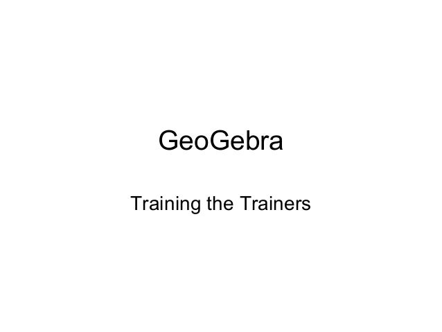 GeoGebraTraining the Trainers