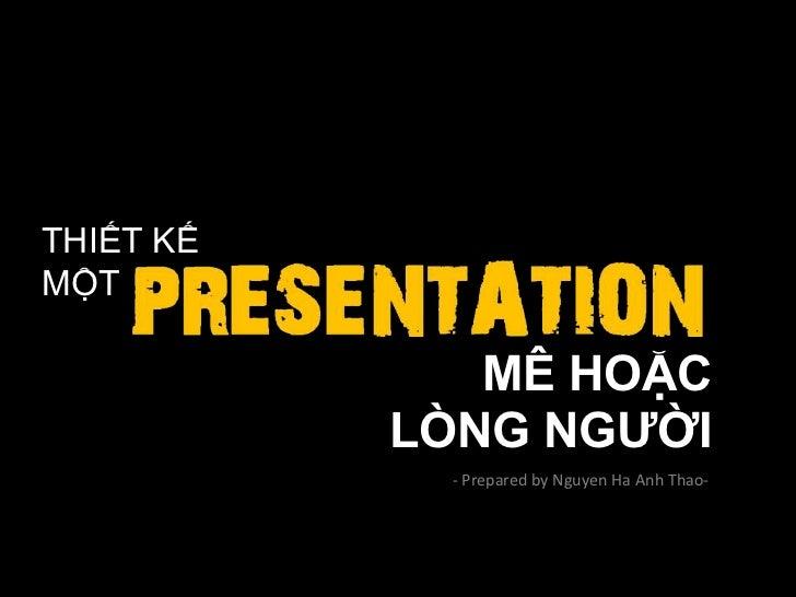 THIẾT KẾ MỘT<br />MÊ HOẶC<br />LÒNG NGƯỜI<br />- Prepared by Nguyen Ha Anh Thao- <br />