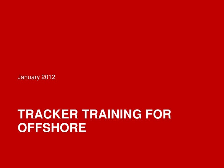 January 2012TRACKER TRAINING FOROFFSHORE