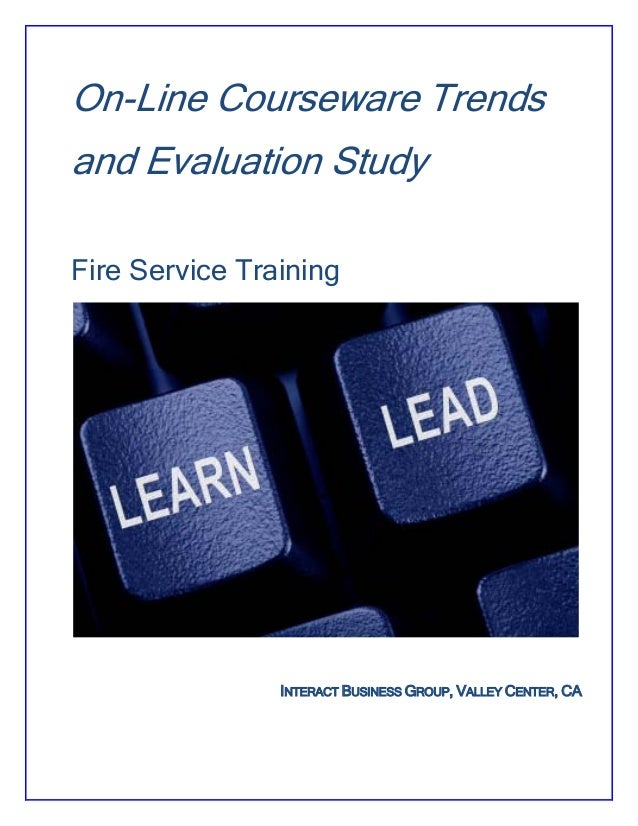 On-Line Courseware Trends and Evaluation Study Fire Service Training INTERACT BUSINESS GROUP, VALLEY CENTER, CA