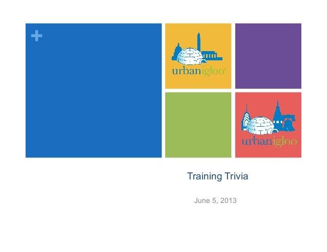 +Training TriviaJune 5, 2013