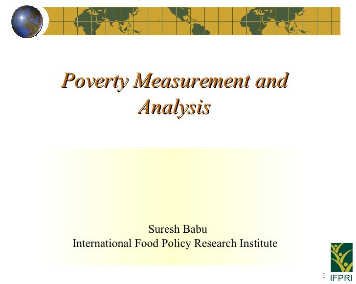 Poverty Measurement and Analysis   Suresh Babu International Food Policy Research Institute