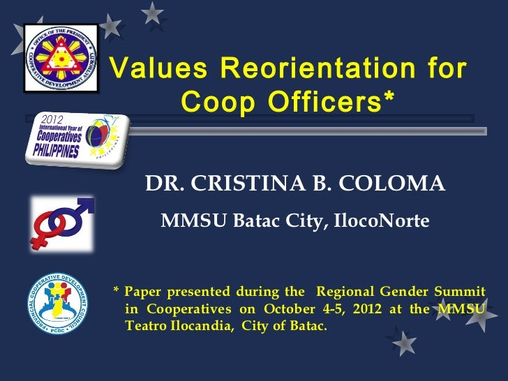 Values Reorientation for    Coop Officers*    DR. CRISTINA B. COLOMA      MMSU Batac City, IlocoNorte* Paper presented dur...