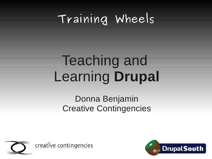 Training Wheels    Teaching and Learning Drupal     Donna Benjamin  Creative Contingencies