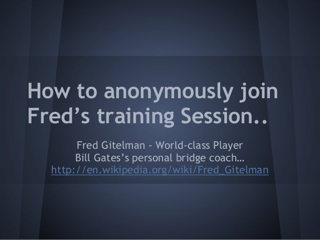 How to anonymously join Fred's training Session.. Fred Gitelman - World-class Player Bill Gates's personal bridge coach… h...