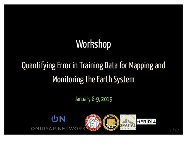 Workshop Quantifying Error in Training Data for Mapping and Monitoring the Earth System January 8-9, 2019 1 / 17