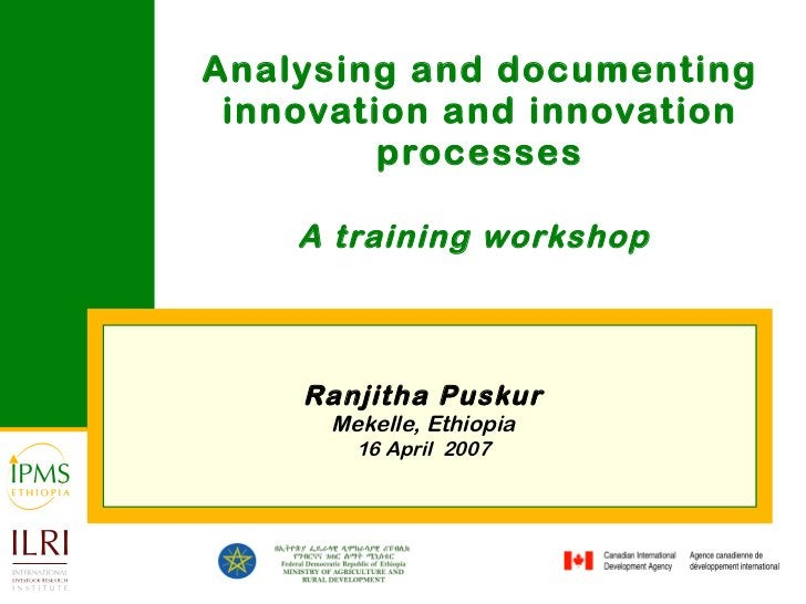 Analysing and documenting innovation and innovation processes A training workshop   Ranjitha Puskur Mekelle, Ethiopia 16 A...