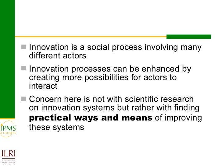 <ul><li>Innovation is a social process involving many different actors </li></ul><ul><li>Innovation processes can be enhan...