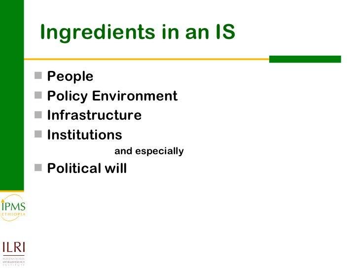Ingredients in an IS <ul><li>People </li></ul><ul><li>Policy Environment </li></ul><ul><li>Infrastructure </li></ul><ul><l...