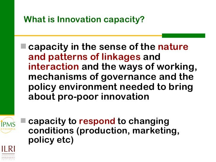 What is Innovation capacity? <ul><li>capacity in the sense of the  nature and patterns of linkages  and  interaction  and ...