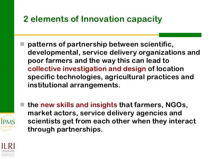 2 elements of Innovation capacity <ul><li>patterns of partnership between scientific, developmental, service delivery orga...