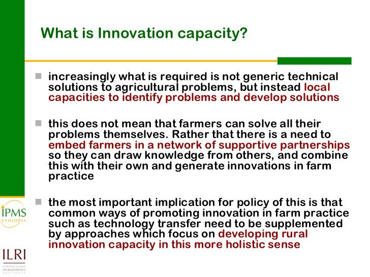 What is Innovation capacity? <ul><li>increasingly what is required is not generic technical solutions to agricultural prob...