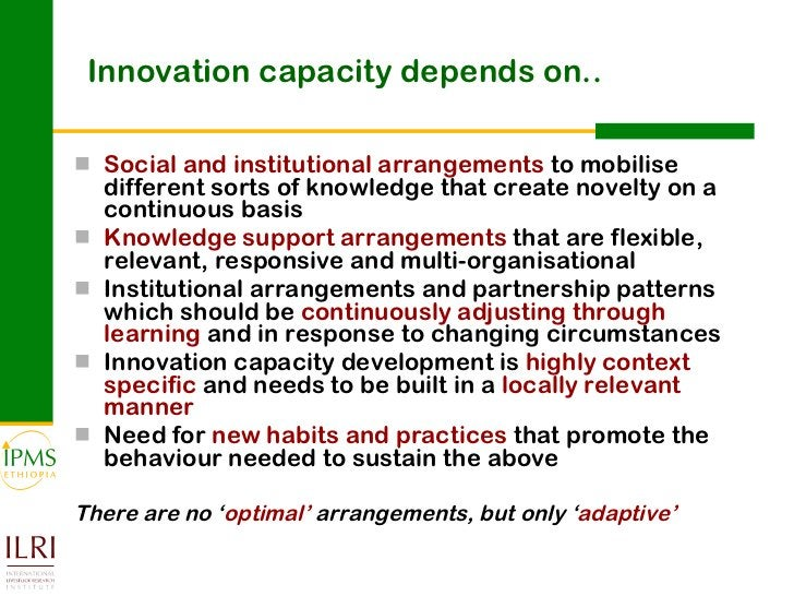 Innovation capacity depends on.. <ul><li>Social and institutional arrangements  to mobilise different sorts of knowledge t...