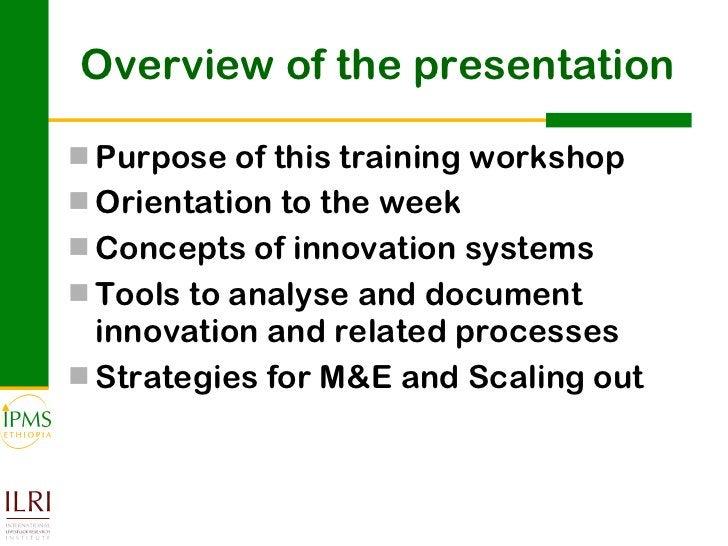 Overview of the presentation <ul><li>Purpose of this training workshop </li></ul><ul><li>Orientation to the week </li></ul...
