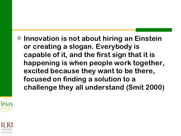 <ul><li>Innovation is not about hiring an Einstein or creating a slogan. Everybody is capable of it, and the first sign th...