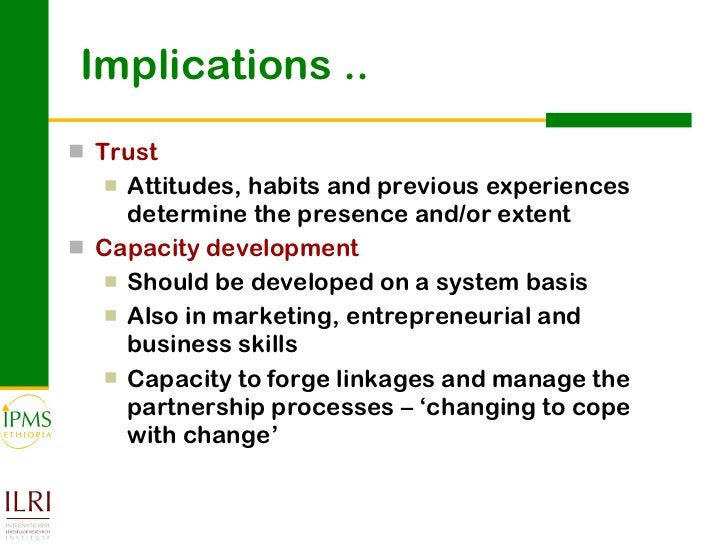 Implications .. <ul><li>Trust </li></ul><ul><ul><li>Attitudes, habits and previous experiences determine the presence and/...