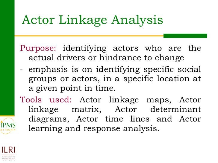 Actor Linkage Analysis  <ul><li>Purpose:  identifying actors who are the actual drivers or hindrance to change  </li></ul>...