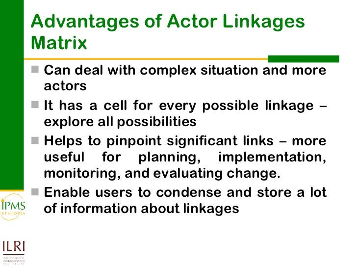 Advantages of Actor Linkages Matrix <ul><li>Can deal with complex situation and more actors  </li></ul><ul><li>It has a ce...
