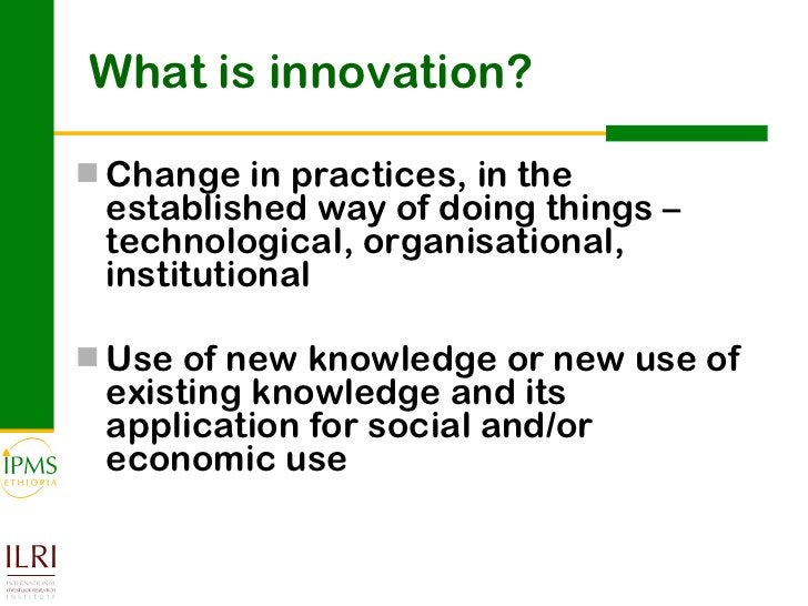 What is innovation? <ul><li>Change in practices, in the established way of doing things – technological, organisational, i...