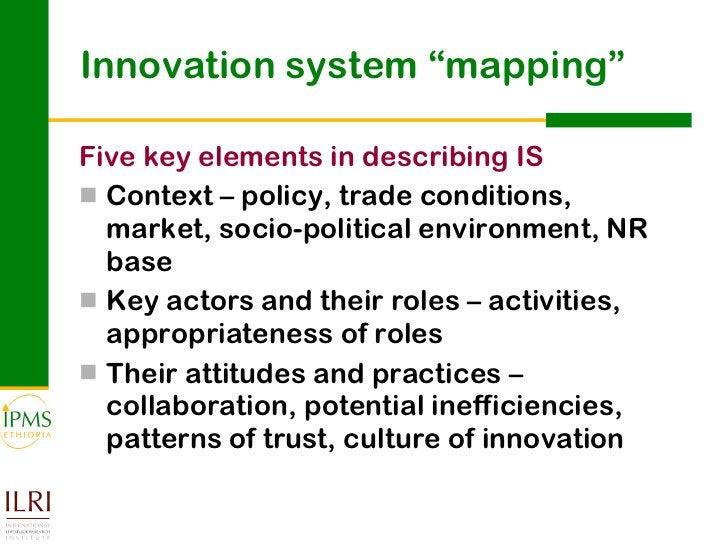 "Innovation system ""mapping"" <ul><li>Five key elements in describing IS </li></ul><ul><li>Context – policy, trade condition..."