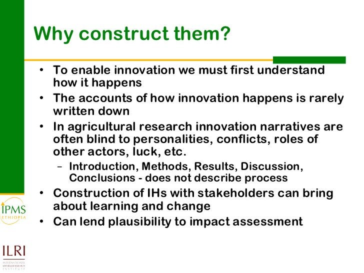 Why construct them? <ul><li>To enable innovation we must first understand how it happens </li></ul><ul><li>The accounts of...