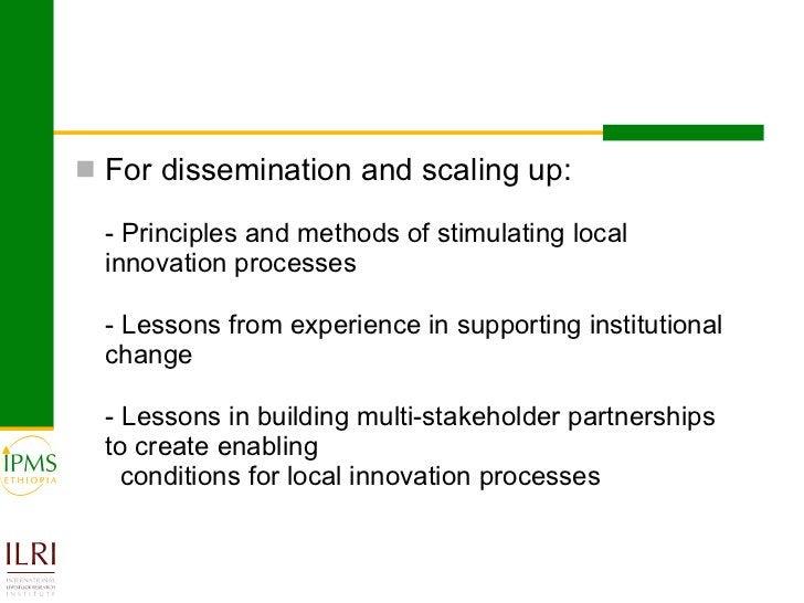 <ul><li>For dissemination and scaling up: </li></ul><ul><li>- Principles and methods of stimulating local innovation proce...