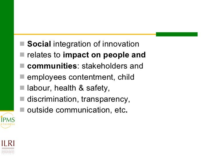 <ul><li>Social  integration of innovation </li></ul><ul><li>relates to  impact on people and </li></ul><ul><li>communities...