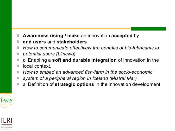 <ul><li>Awareness rising / make  an innovation  accepted  by </li></ul><ul><li>end users  and  stakeholders </li></ul><ul>...